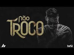Baixar Não Troco - Hungria Hip Hop Mp3