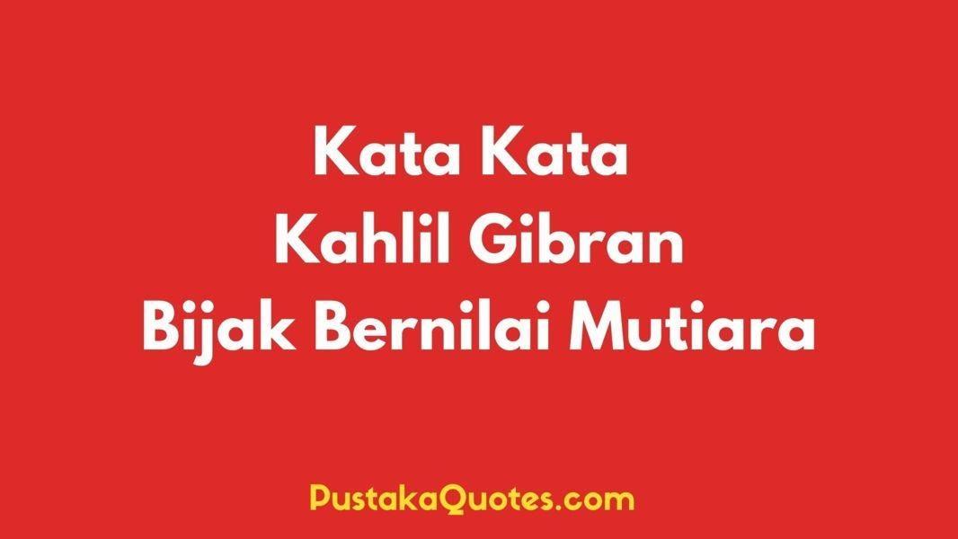 100 Kata Kata Bijak Kahlil Gibran Bernilai Mutiara Pustaka Quotes