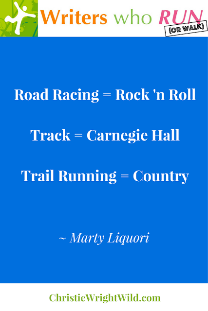 """Road racing = rock 'n roll; track = Carnegie Hall; trail running = country."" ~ Marty Liquori 