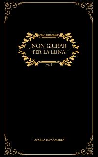 copertina Non giurar per la luna Angela Longobardi