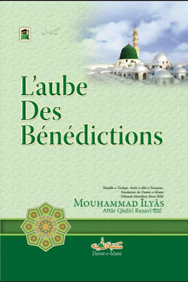 Download: L'aube Des Bénédictions pdf in French by Maulana Ilyas Qadri
