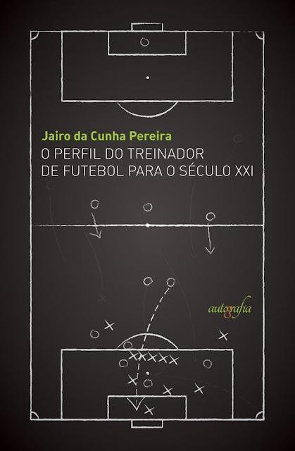 O perfil do treinador de futebol para século XXI - Jairo da Cunha Pereira