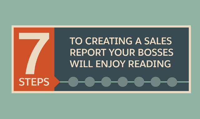 7 Steps to Creating a Sales Report Your Bosses Will Enjoy Reading