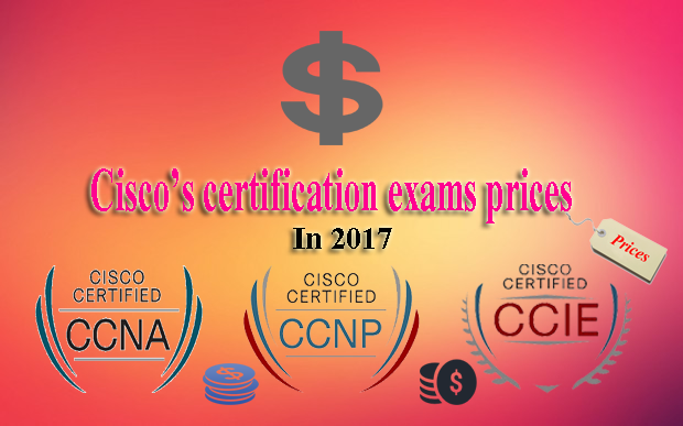 Cisco\'s certification exams costs in 2017- CCENT, CCNA, CCNP, CCIE ...