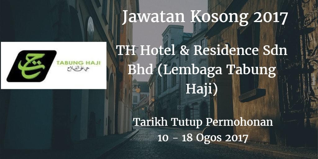 Jawatan Kosong TH Hotel & Residence Sdn Bhd (Lembaga Tabung Haji) 10 - 18 Ogos 2017