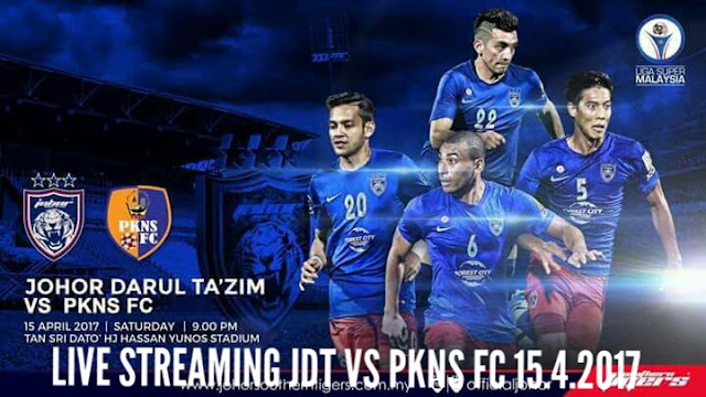 Live Streaming JDT vs PKNS FC 15.4.2017 Liga Super