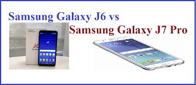 Samsung Galaxy J6 vs Samsung Galaxy J7 Pro, Which Better