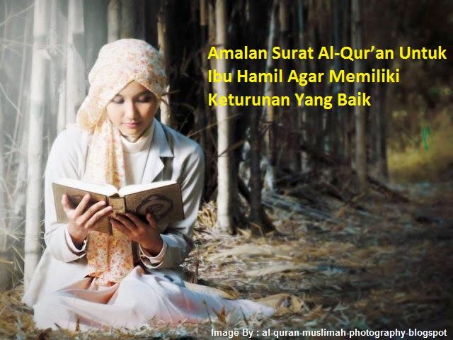Amalan Surah Al-Qur'an Untuk Ibu Hamil Agar Memiliki Keturunan Yang Baik