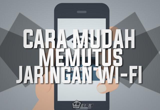 Cara Mudah Memutus Jaringan WiFi