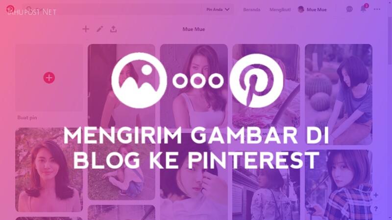 Mengirim dan Menambahkan Gambar dari Blog ke Pinterest