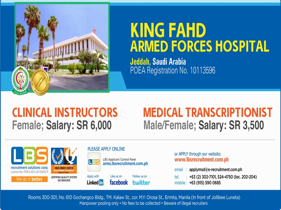 URGENT!! URGENT!! NO PLACEMENT FEE!!  KING FAISAL SPECIALIST HOSPITAL & RESEARCH CENTRE Riyadh, Saudi Arabia POEA Registration No. 10092515  FEMALE CARE ASSISTANTS - SR 2,550 • BSN Graduate - Under Board or two-years nursing related course • License and work experience are not required. • 23 - 45 years old, Without prometric or SCHS ID • Preferably who can converse well in English    Please apply online: http://arms.lbsrecruitment.com.ph/acp/login email: applymsd@e-recruitment.com.ph  Website: http://newweb1.lbsrecruitment.com.ph/  Contact & Location: http://arms.lbsrecruitment.com.ph/advertisement/contact-location/  Tel: +63 (2) 5244745, 5364450 (loc. 202-204) Mobile: 0915 590 0685  Address: Rooms 300 - 302, No. 610 Gochangco Bldg., TM. Kalaw St., cor. M.Y. Orosa St., Ermita, Manila, Philippines 1000 (In front of Jollibee Luneta)  Manpower pooling only • Beware of illegal Recruiter No Fees to be collected  All Curriculum Vitae(CV)  will be preselected  of LBS Team  Recruitment Specialists and Nursing Consultants, after the preliminary selection it will be uploaded by the LBS staff in on-line Oracle Recruitment System of  King Faisal Specialist Hospital and Research Center, Riyadh. The Hospital Human Resources (HR)  will select among those uploaded for Skype interview in LBS Office or in the given address of the applicant (if far from Manila like Bicol, Visayas and Mindanao) provided the applicant can guarantee strong internet signal and clear voice interview.     -Lito B. Soriano  President , LBS Recruitmet Solution Corp.