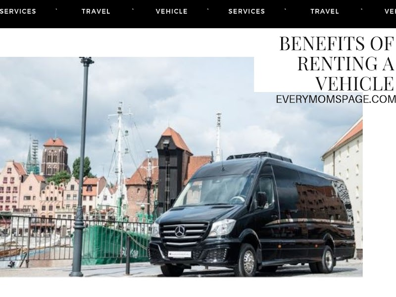 Benefits Of Renting A Vehicle