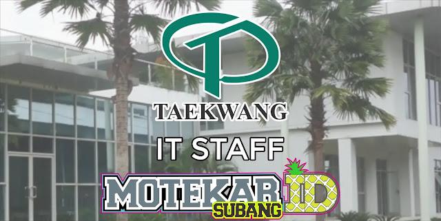 Info Loker IT Staff PT. Taekwang Subang April 2019