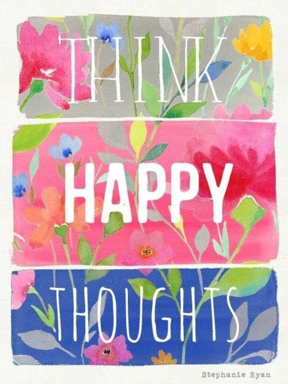QUOTE OF THE DAY...HAPPY THOUGHTS!