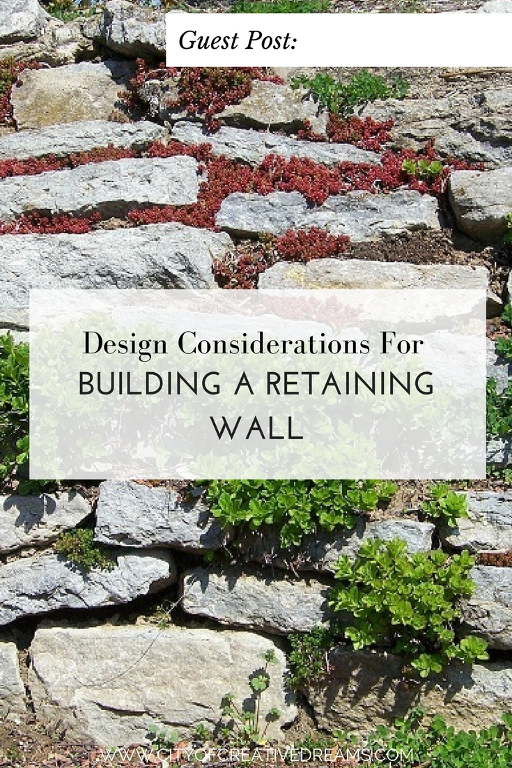 Design Considerations For Building A Retaining Wall | City of Creative Dreams