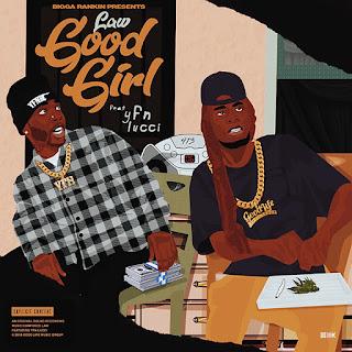 New Music Alert, Law G, Good Girl, Bigga Rankin, YFN Lucci, GoodLife Music Group, Bigga Is Betta, New Hip Hop Music, Hip Hop Everything, Team Bigga Rankin, Promo Vatican, Hot New Hip Hop,