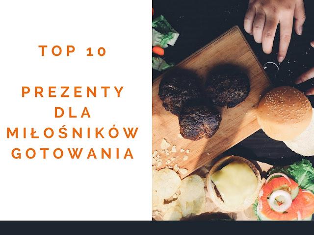 Prezenty dla kochających gotować - moje top 10