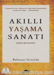 Baltasar Gracian - Akıllı Yaşama Sanatı - Felsefi Aforizmalar
