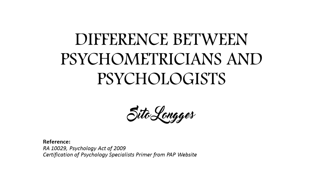 Sito Longges Difference Between Psychometrician And Psychologist
