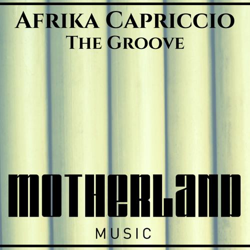 Afrika Capriccio - The Groove ( Afro House ) 2017 Download
