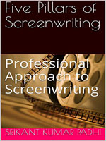 Five Pillars of Screenwriting: Professional Approach to Screenwriting by Srikant Kumar