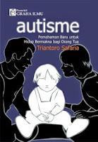Autisme: Pemahaman Baru untuk Hidup Bermakna bagi Orang Tua