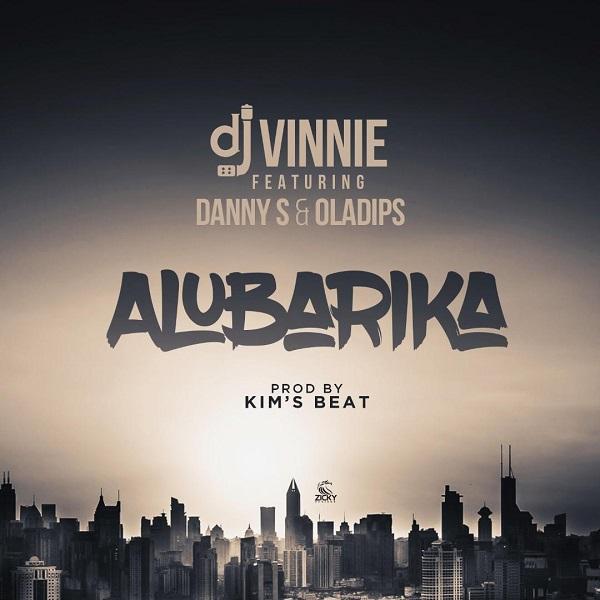 [Music] DJ Vinnie Ft. Danny S & Oladips – Alubarika