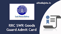 RRC SWR Goods Guard Admit Card