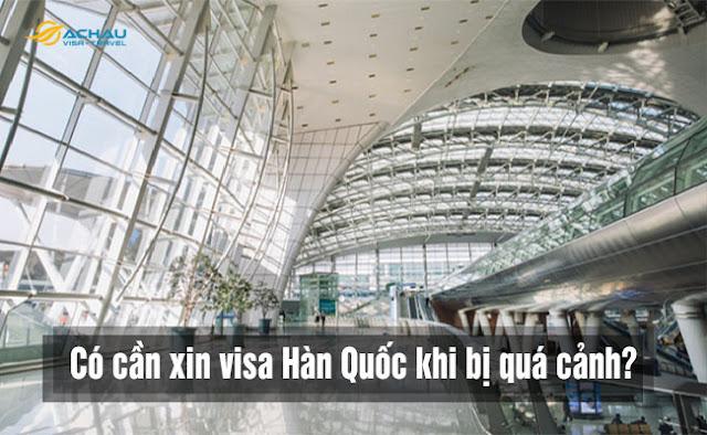 Đi du lịch Hàn Quốc bị quá cảnh có cần xin visa Hàn Quốc không?