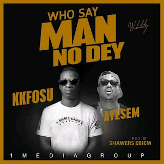 KK Fosu – Who Say Man No Dey Ft. Ayesem (Prod. By Shawers Ebiem)