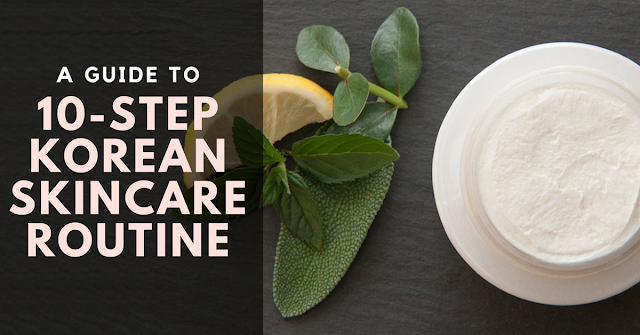 A Guide to 10-Step Korean Skincare Routine by The Shapeshifting Cat