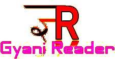 Gyani Reader... सम्पूर्ण ज्ञान का एक उत्तम संगम !