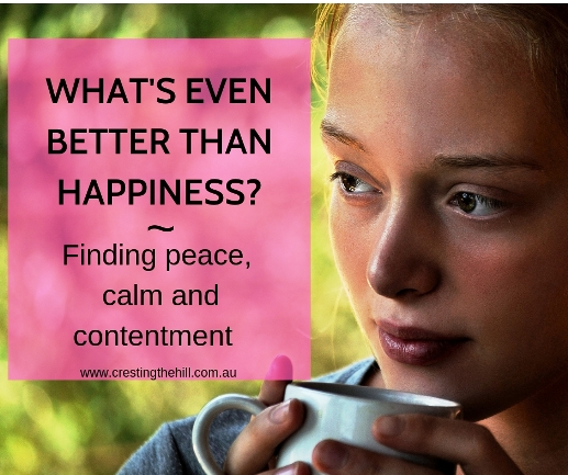 Happiness is promoted as our ultimate goal, but I've found something even better - peace, calm and contentment. #midlife #inspiration