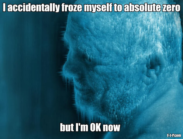 Funny meme joke caption image - i accidentally froze myself to absolute zero, but I'm 0K now