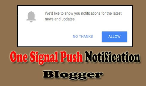 How to Add OneSignal Push Notifications on Blogger Blogs