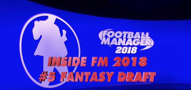 Football Manager 2018 profundiza en su nuevo modo Draft de Fantasía