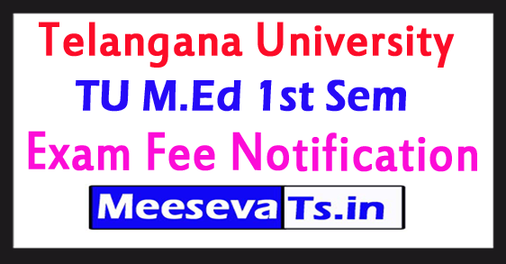 Telangana University M.Ed 1st Sem Exam Fee Notification 2017