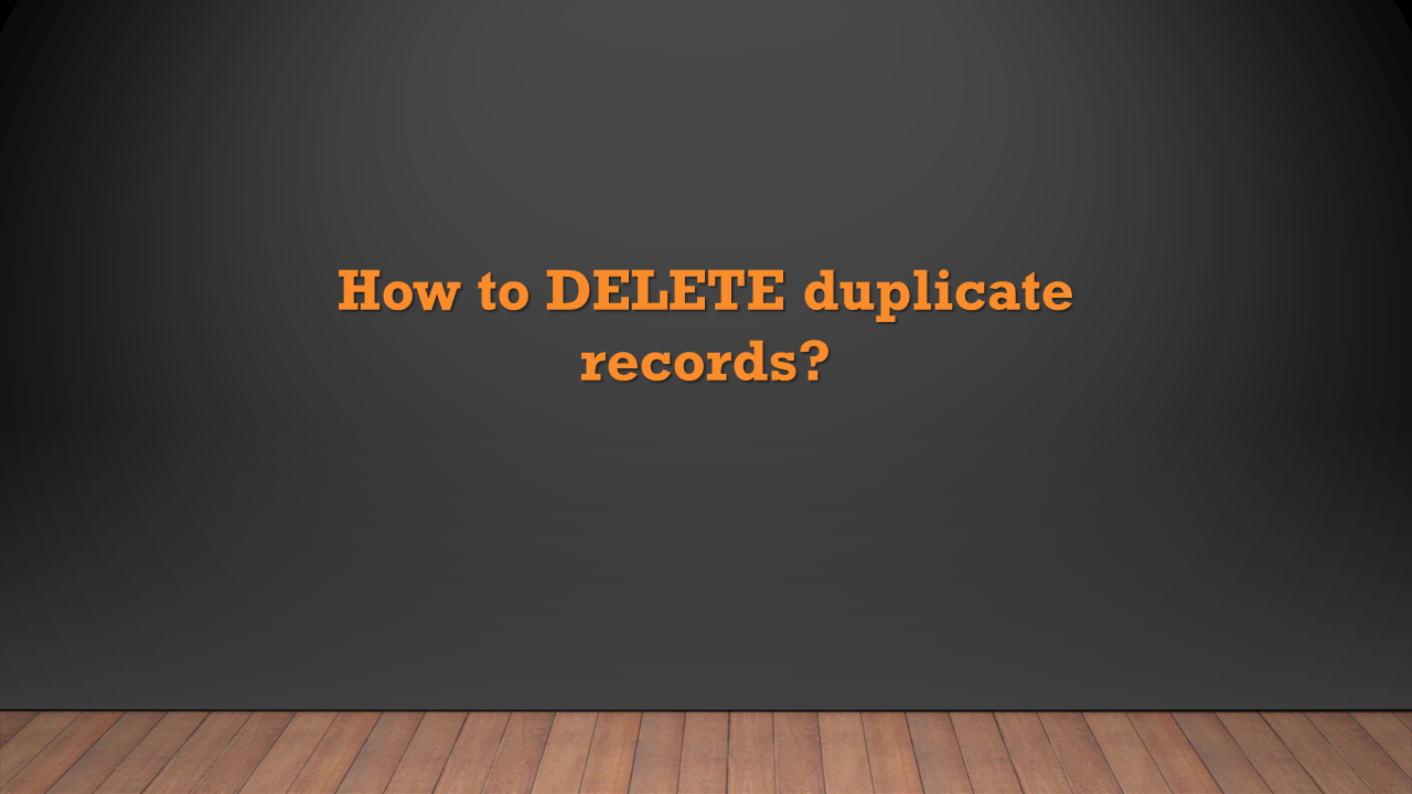 SAP HANA: How to DELETE duplicate records from the Table but