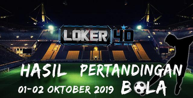 HASIL PERTANDINGAN BOLA  01 OKTOBER – 02 OKTOBER 2019