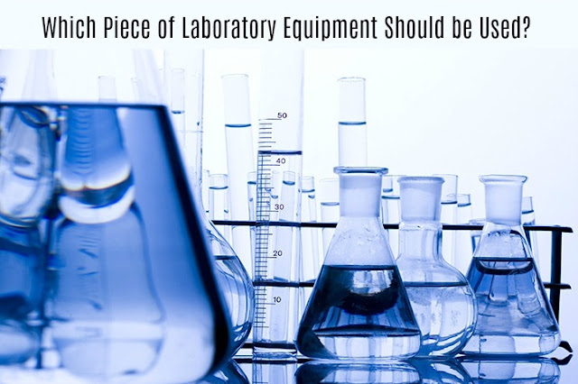 Which Piece of Laboratory Equipment Should be Used?