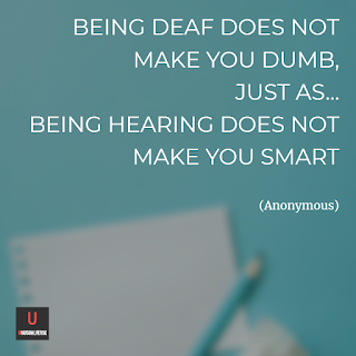 Being deaf does not make you dumb, just as... being hearing does not make yo smart