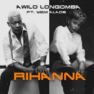 "[Music] Awilo Logomba - ""Rihanna"" Ft. Yemi Alade"