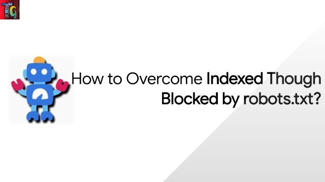 How to Overcome Indexed Though Blocked by robots.txt?