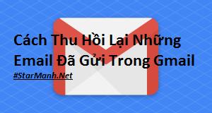 Cách Thu Hồi Lại Những Email Đã Gửi Trong Gmail