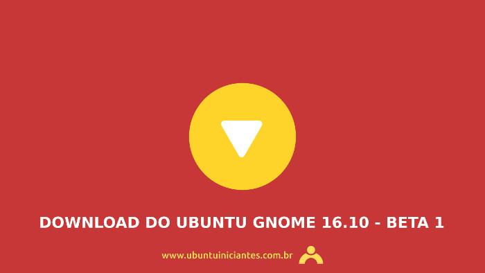 http://cdimage.ubuntu.com/ubuntu-gnome/releases/16.10/beta-1/