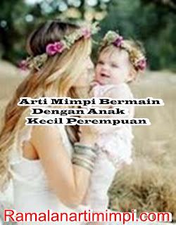 Arti Mimpi Bermain Dengan Anak Kecil Perempuan