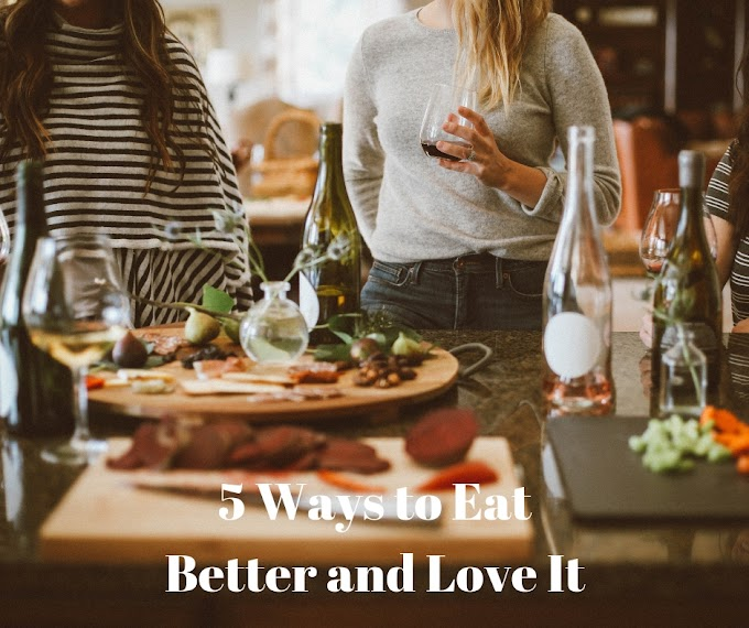 5 Ways to Eat Better and Love It