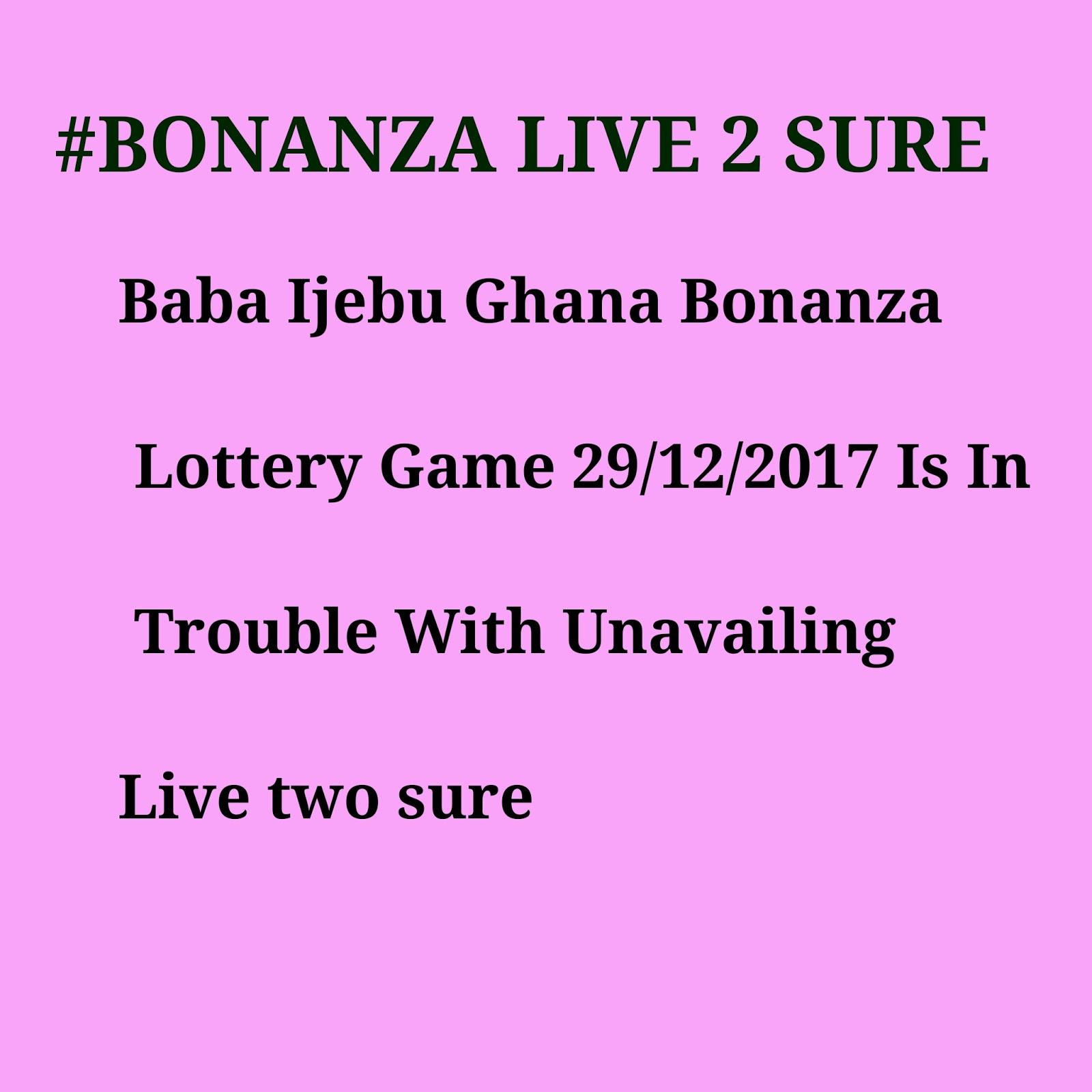 Baba Ijebu Ghana Bonanza Lottery Game 29/12/2017 Is In