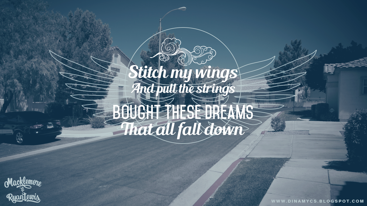 Stitch my wings, and pull the strings, bought these dreams, that all fall down