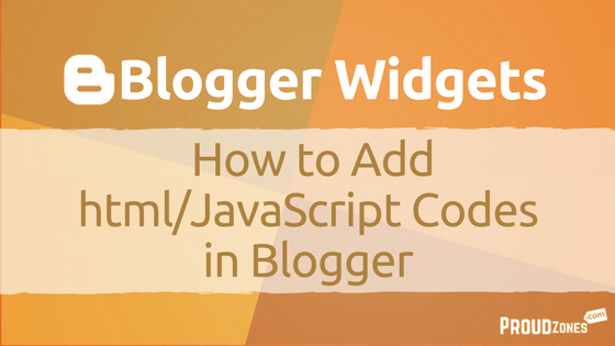 Blogger Widgets: How to Add Html Codes in Blogger